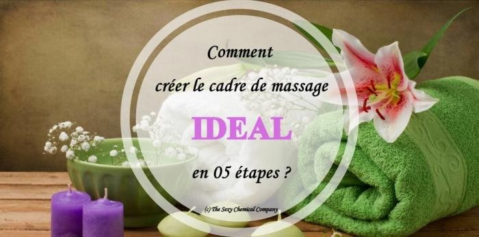 Comment créer le cadre de massage idéal en 05 étapes ?
