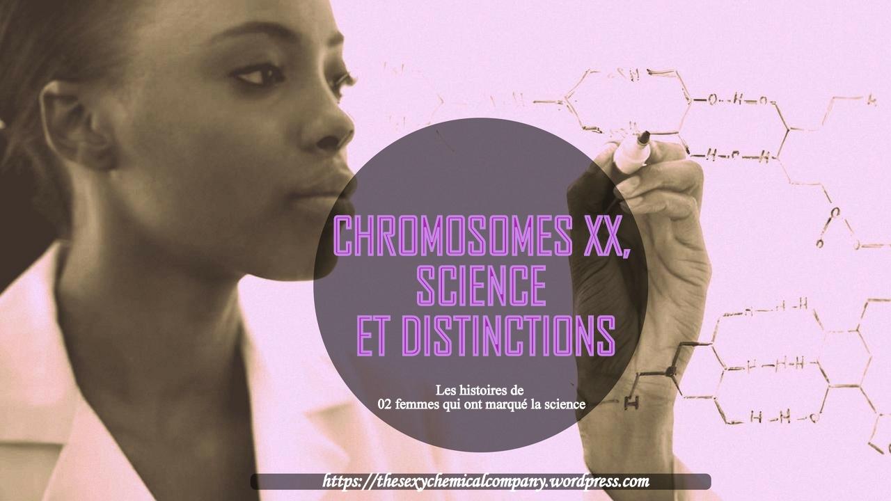 femme et science_ CHROMOSOMES XX, SCIENCE ET DISTINCTIONS