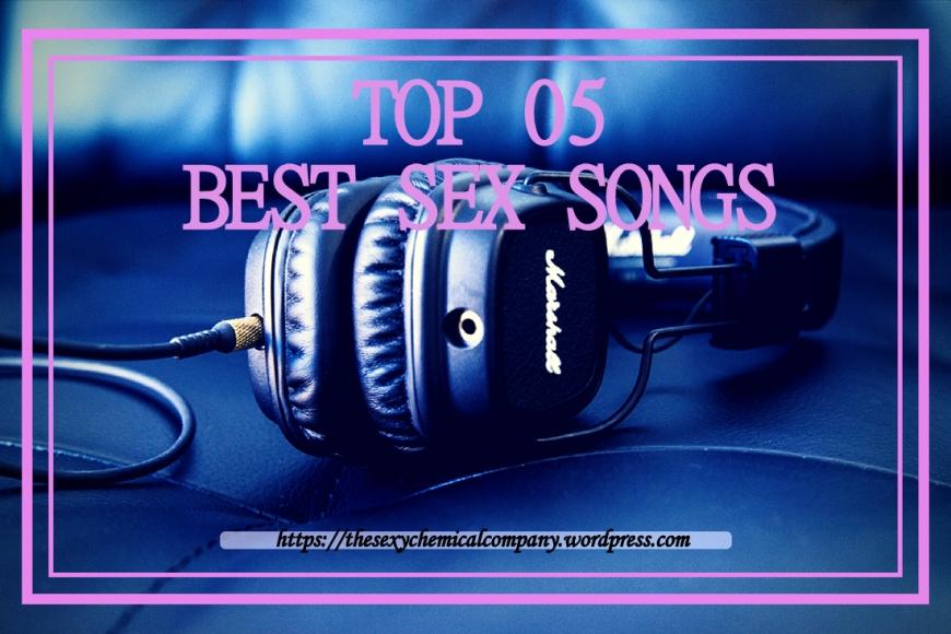 top 05 best sex songs