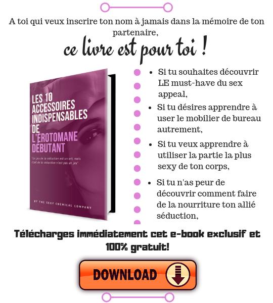 E-book 10 accessoires indispensables erotomane - seduction, astuces, conseils - A toi qui veux inscrire ton nom à jamais dans la mémoire de ton partenaire - The Sexy Chemical Company