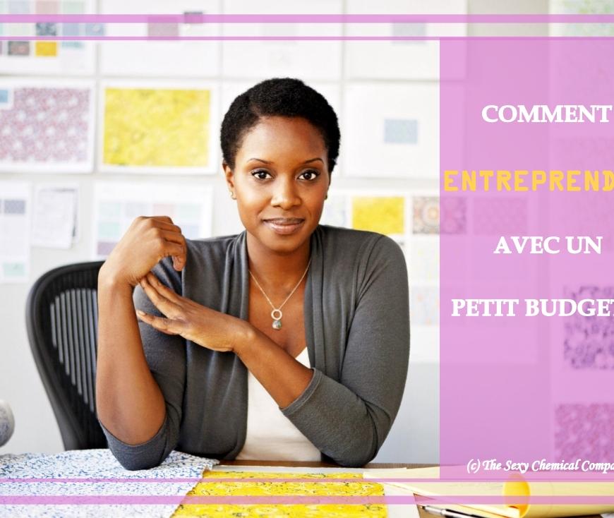 comment démarrer une entreprise avec un petit budget - entreprendre avec peu d'argent