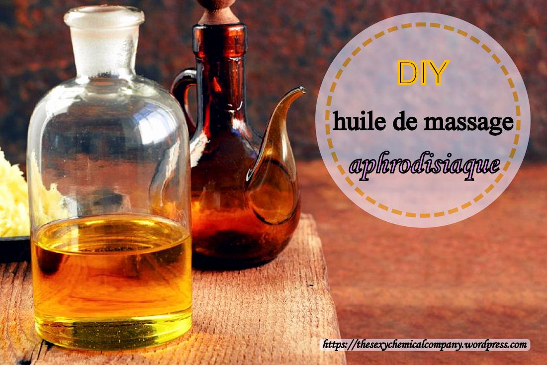 DIY faire soi-même son huile de massage aphrodisiaque maison