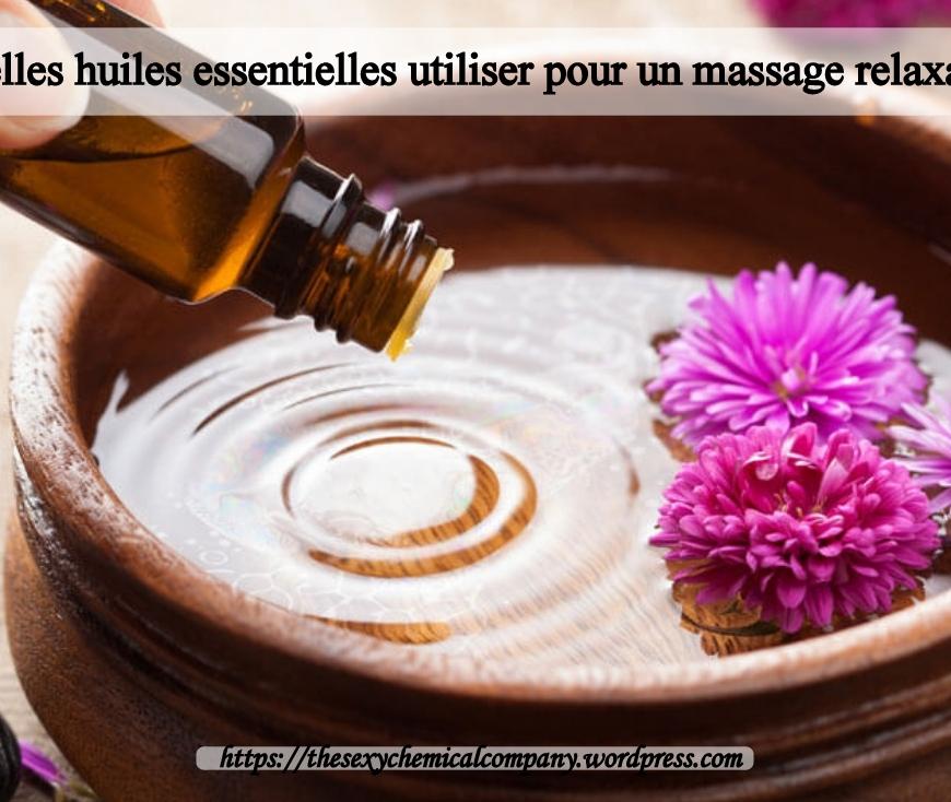 quelles huiles essentielles utiliser pour un massage relaxant